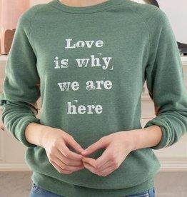 SuperLoveTees Love Is Why We Are Here (Jade Unisex Fleece Sweatshirt)