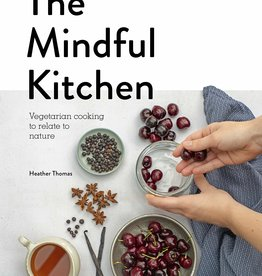 Hachette Book Group Mindful Kitchen: Vegetarian Cooking to Relate to Nature