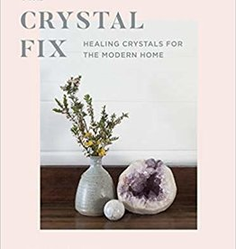Quarto Knows Publishing The Crystal Fix: Healing Crystals for the Modern Home