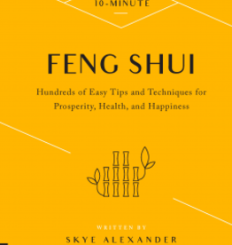 Quarto Knows Publishing 10-Minute Feng Shui: Hundreds of Easy Tips and Techniques for Prosperity, Health, and Happiness