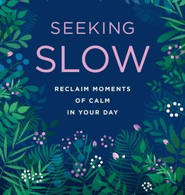 Hachette Book Group Seeking Slow: Reclaim Moments of Calm in Your Day