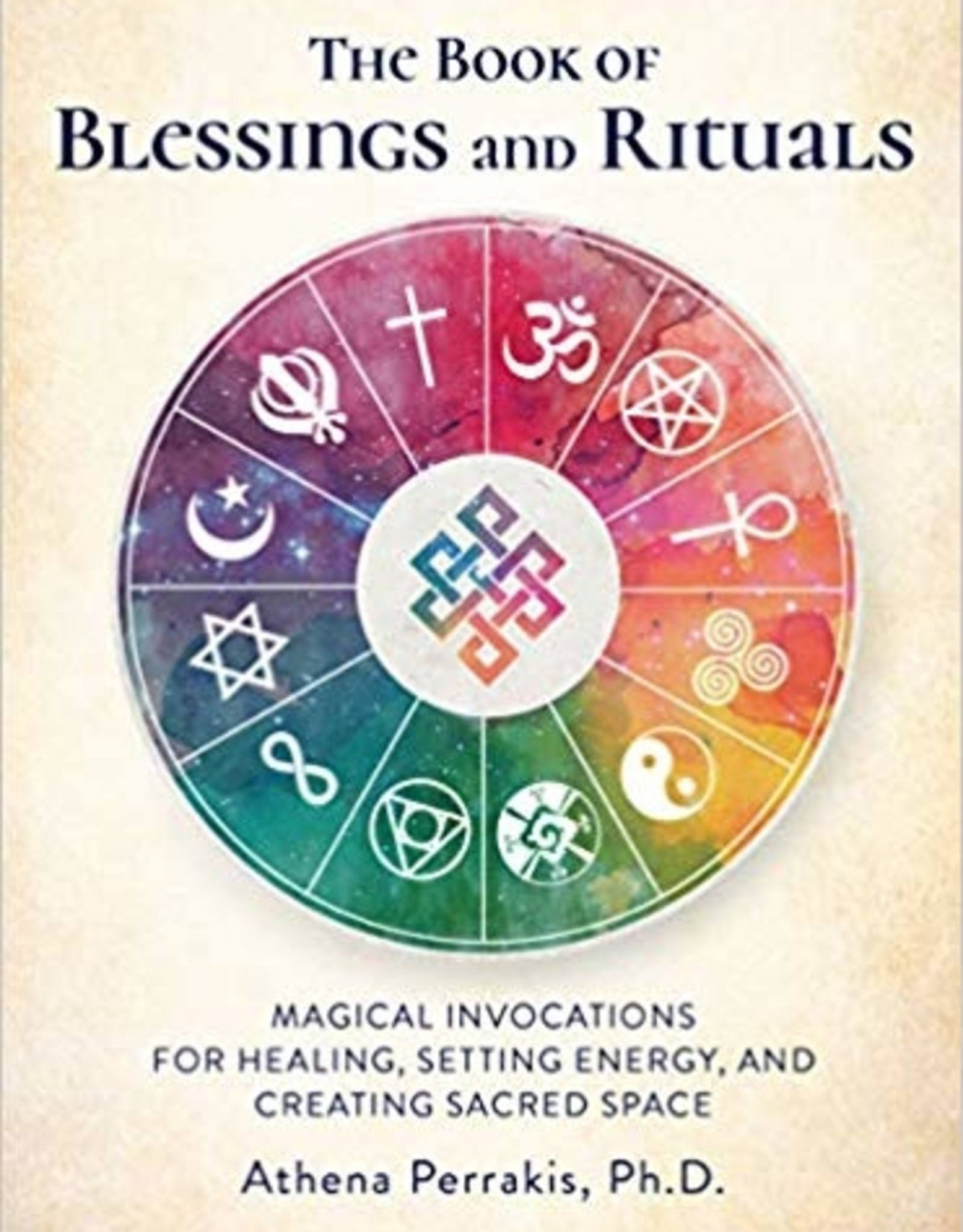 Quarto Knows Publishing Book of Blessings and Rituals: Magical Invocations for Healing, Setting Energy and Creating Sacred Space