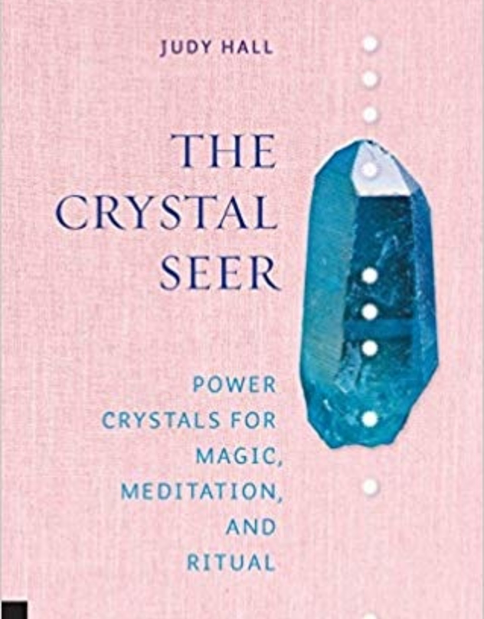 Quarto Knows Publishing The Crystal Seer: Power Crystals for Magic, Meditation & Ritual