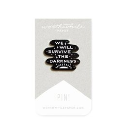Worthwhile Paper We Will Survive the Darkness Pin