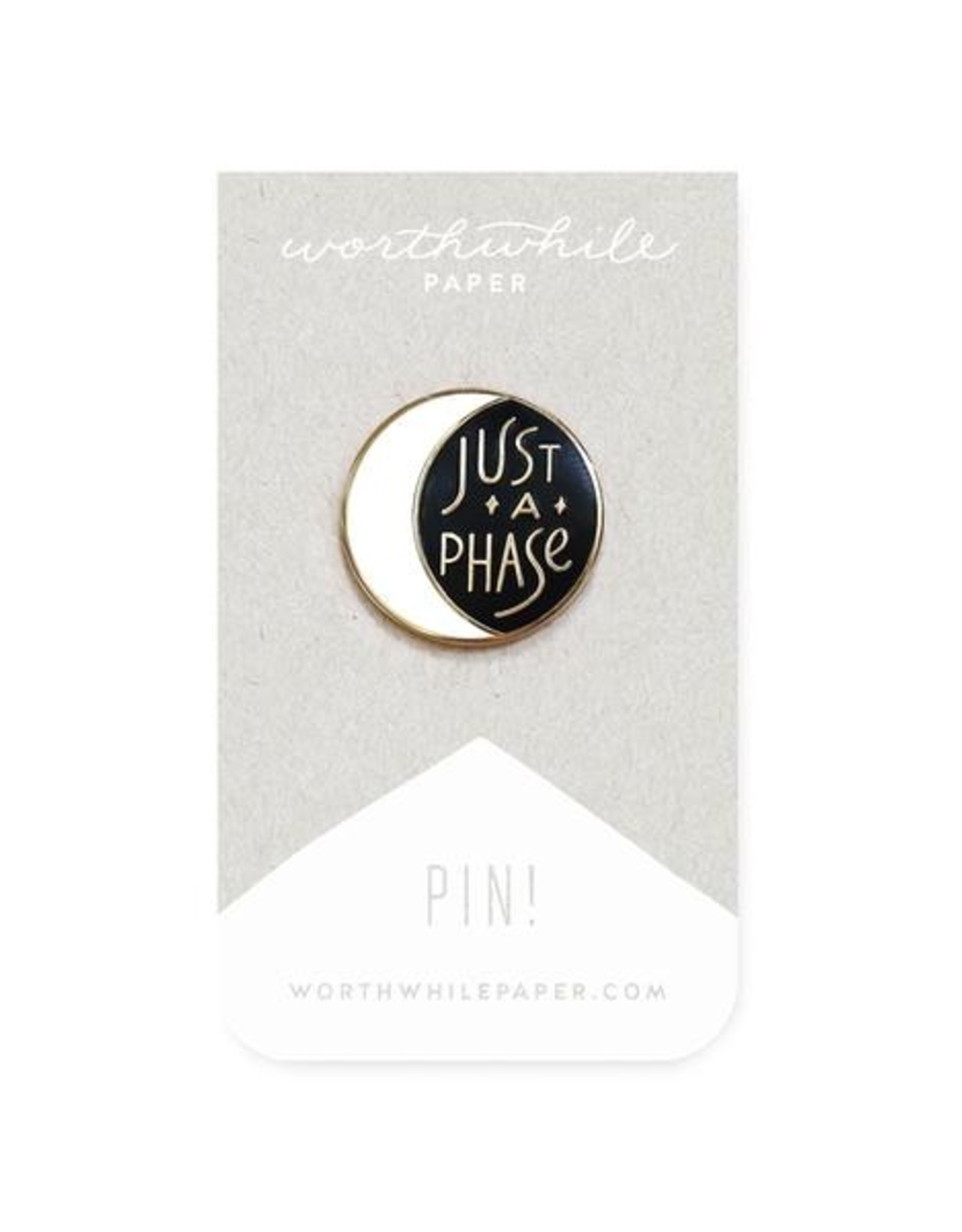 "Worthwhile Paper ""Just a Phase"" Moon Pin"