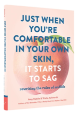 Hachette Book Group Just When You're Comfortable in Your Own Skin It Starts to Sag