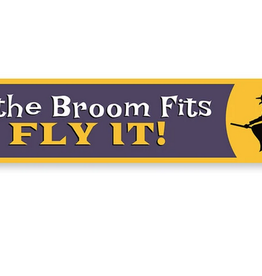 Lizton Sign Shop If the Broom Fits Fly It! - 4x18 inches*