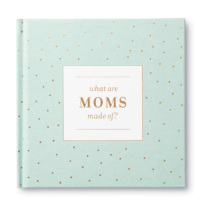 Compendium Book | What Are Moms Made Of