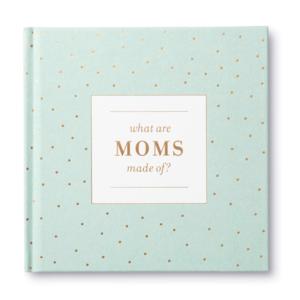 Compendium Book | What Are Moms Made Of