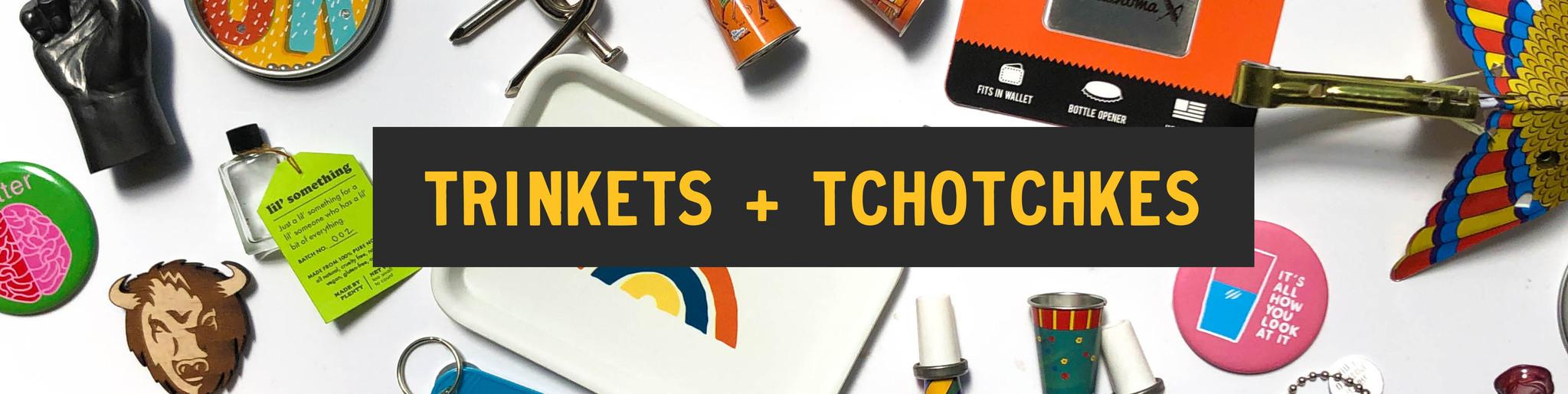 Trinkets + Tchotchkes