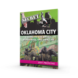 Reedy Press Book   Secret Oklahoma City: A Guide to the Weird, Wonderful, and Obscure