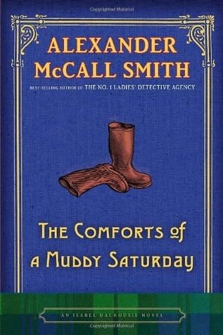 The Comforts of a Muddy Saturday: an Isabel Dalhousie Novel HC