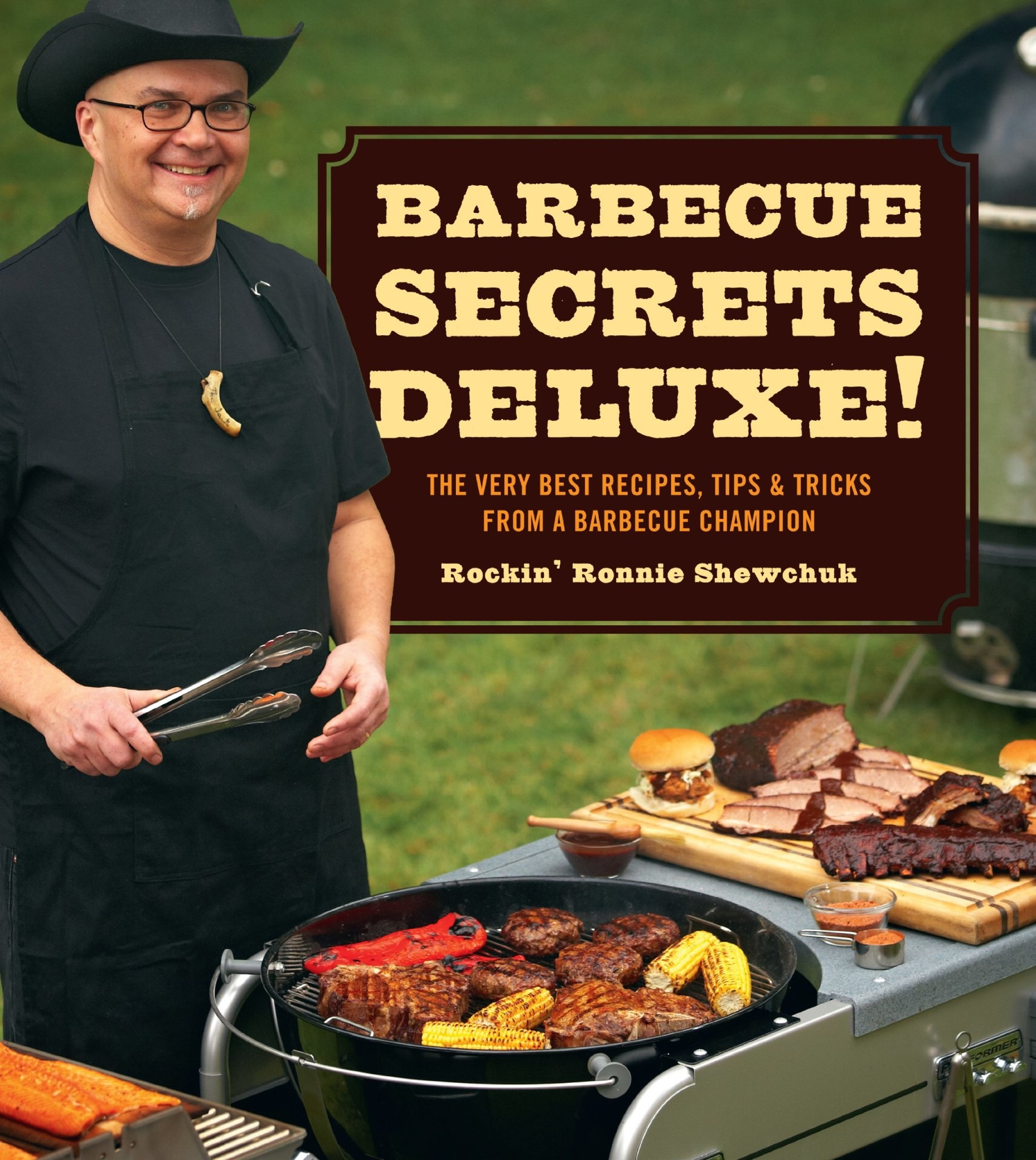 Barbecue Secrets Deluxe: The Very Best Recipes, Tips, and Tricks from a Barbecue Champion