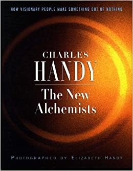The New Alchemist: How Visionary People Make Something Out of Nothing