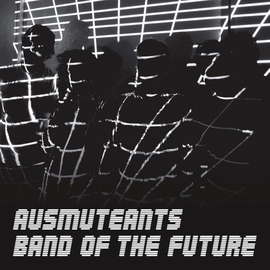 Ausmuteants - Band Of The Future LP with download