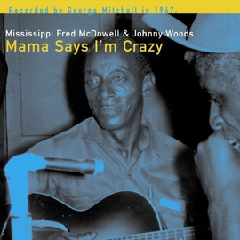 Mississippi Fred McDowell* & Johnny Woods -- Mama Says I'm Crazy LP