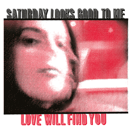 SATURDAY LOOKS GOOD TO ME -- LOVE WILL FIND YOU LP