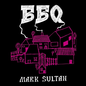 BBQ -- Mark Sultan LP