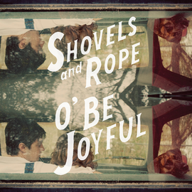 Shovels And Rope -- O' Be Joyful LP with cd
