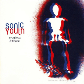 Sonic Youth -- NYC Ghosts & Flowers LP