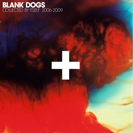 Blank Dogs -- Collected By Itself: 2006-2009 LP