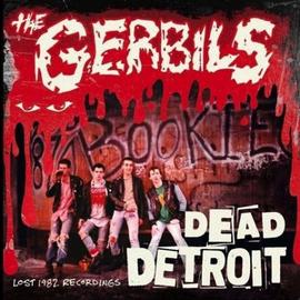 Gerbils - Dead Detroit: Lost 1982 Recordings LP