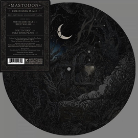 Mastodon -- Cold Dark Place 10'' picture disc