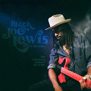 Black Joe Lewis & The Honeybears -- The Difference Between Me & You LP