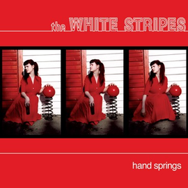 White Stripes -- Hand Springs 7''