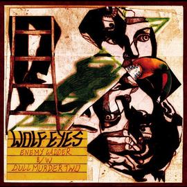 Wolf Eyes -- Enemy Ladder b/w Dull Murder Two 7''