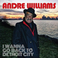 Andre Williams - I Wanna Go Back To Detroit City LP