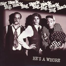 """Big Black – He's A Whore 7"""""""