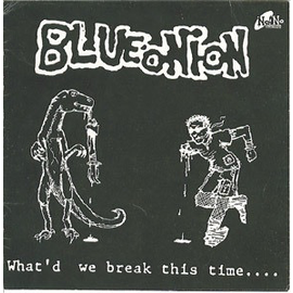 Blue Onion -- What'd We Break This Time.... 7""