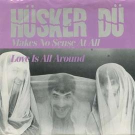 "Hüsker Dü (Husker Du) -- Makes No Sense At All / Love Is All Around 7"""