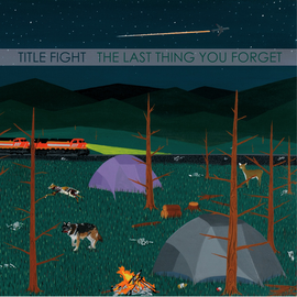 """Title Fight -- The Last Thing You Forget 7"""""""