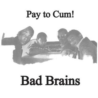 "Bad Brains -- Pay To Cum! 7"""