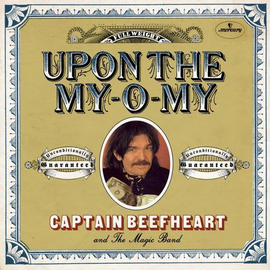 CAPTAIN BEEFHEART -- UPON THE MY-O-MY 7""