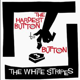 White Stripes -- The Hardest Button To Button 7''