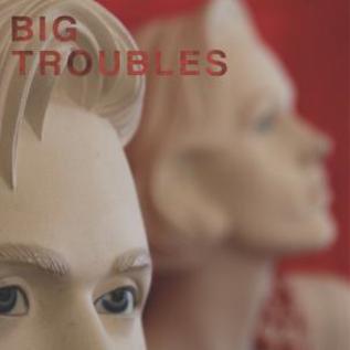 BIG TROUBLES - SAD GIRLS 7''