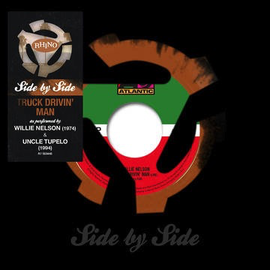 Willie Nelson / Uncle Tupelo - Side By Side: Truck Drivin' Man 7''