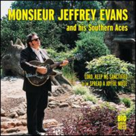 MONSIEUR JEFFREY EVANS AND HIS SOUTHERN ACES - LORD KEEP ME SANCTIFIED B/W SPREAD A JOYFUL NOISE 7''