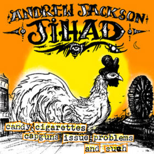 Andrew Jackson Jihad -- Candy Cigarettes Capguns Issue Problems! And Such LP
