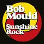 Bob Mould -- Sunshine Rock LP