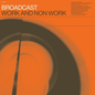 BROADCAST - WORK AND NON WORK LP with download
