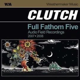 Clutch -- Full Fathom Five Audio Field Recordings 2007-2008 LP