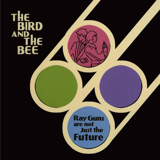 Bird And The Bee - Ray Guns are not Just the Future LP 10th anniversary edition
