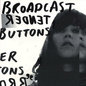 Broadcast - Tender Buttons LP