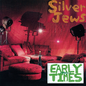 SILVER JEWS - EARLY TIMES LP