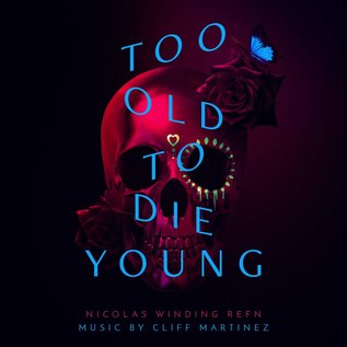 Cliff Martinez ‎– Too Old To Die Young (Original Series Soundtrack) LP