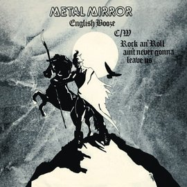 """Metal Mirror – English Booze b/w Rock an' Roll Ain't Never Gonna Leave Us 7"""""""